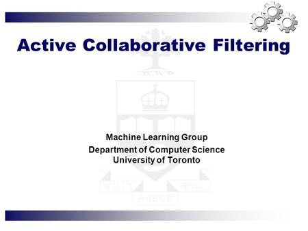 Active Collaborative Filtering Machine Learning Group Department of Computer Science University of Toronto.