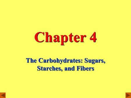 Chapter 4 The Carbohydrates: Sugars, Starches, and Fibers.