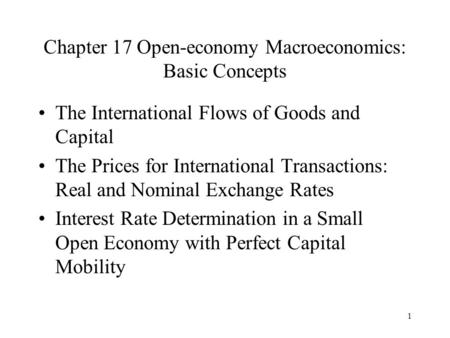 1 Chapter 17 Open-economy Macroeconomics: Basic Concepts The International Flows of Goods and Capital The Prices for International Transactions: Real and.