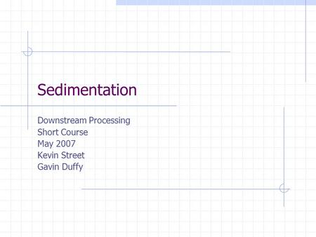 Downstream Processing Short Course May 2007 Kevin Street Gavin Duffy