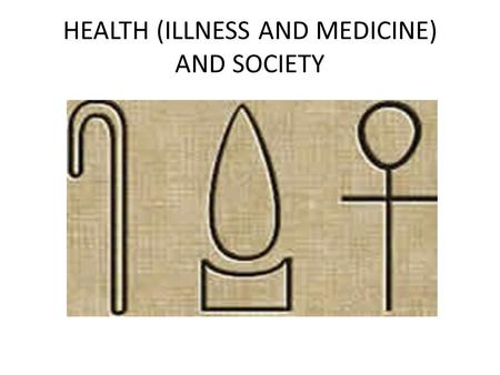 HEALTH (ILLNESS AND MEDICINE) AND SOCIETY. Medicine as a Cultural System all human groups develop some set of beliefs, patterns of thought, perceptions.