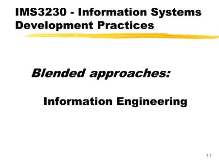 4.1 Blended approaches: Information Engineering IMS3230 - Information Systems Development Practices.