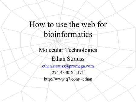 How to use the web for bioinformatics Molecular Technologies Ethan Strauss 274-4330 X 1171