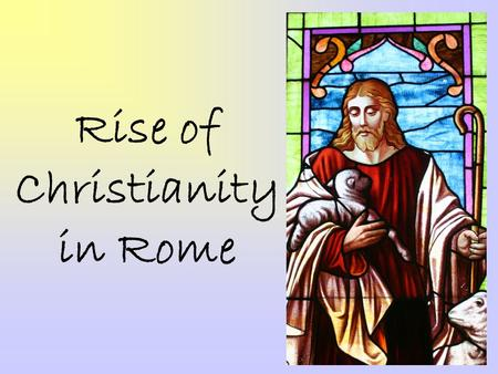 Rise of Christianity in Rome. The Teachings of Jesus Jesus born in Bethlehem in Judea He was both a Jew and Roman citizen He was baptized by John the.