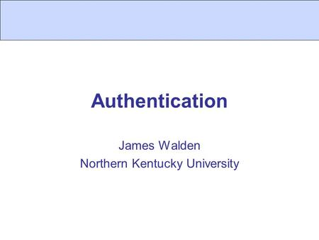 Authentication James Walden Northern Kentucky University.