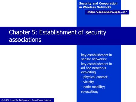 © 2007 Levente Buttyán and Jean-Pierre Hubaux Security and Cooperation in Wireless Networks  Chapter 5: Establishment of security.