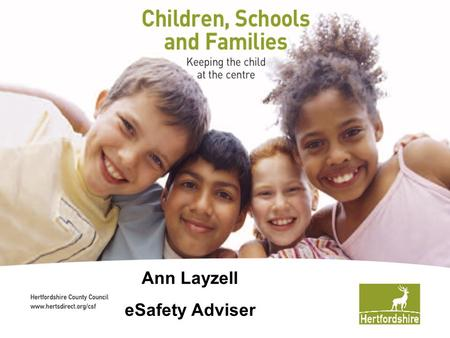 Www.hertsdirect.org Ann Layzell eSafety Adviser. www.hertsdirect.org Aims of this session Look at how children and young people are accessing the Internet.
