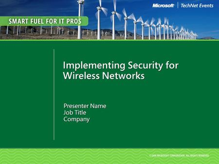 Implementing Security for Wireless Networks Presenter Name Job Title Company.