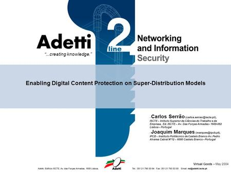 """...creating knowledge."" Enabling Digital Content Protection on Super-Distribution Models - Carlos Serrão ISCTE – Intituto Superior."