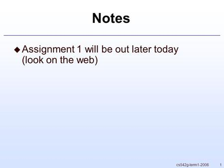 1cs542g-term1-2006 Notes  Assignment 1 will be out later today (look on the web)