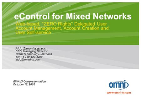 "EControl for Mixed Networks Aldo Zanoni B.Ed., B.A. CEO, Managing Director Omni Technology Solutions Tel: +1 780-423-4200 Web-based, ""ZERO."