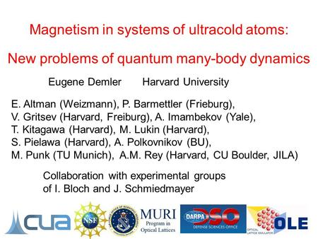 Magnetism in systems of ultracold atoms: New problems of quantum many-body dynamics E. Altman (Weizmann), P. Barmettler (Frieburg), V. Gritsev (Harvard,