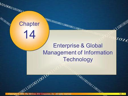 14 - 1 Copyright © 2006, The McGraw-Hill Companies, Inc. All rights reserved. Enterprise & Global Management of Information Technology Chapter 14.