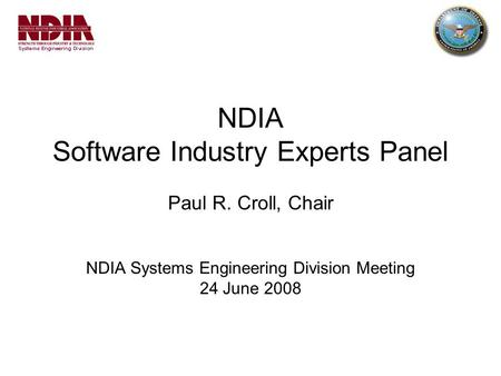NDIA Software Industry Experts Panel Paul R. Croll, Chair NDIA Systems Engineering Division Meeting 24 June 2008.