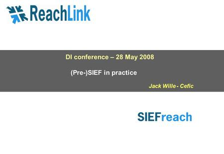 DI conference – 28 May 2008 (Pre-)SIEF in practice Jack Wille - Cefic.