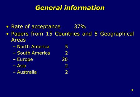 0 General information Rate of acceptance 37% Papers from 15 Countries and 5 Geographical Areas –North America 5 –South America 2 –Europe 20 –Asia 2 –Australia.