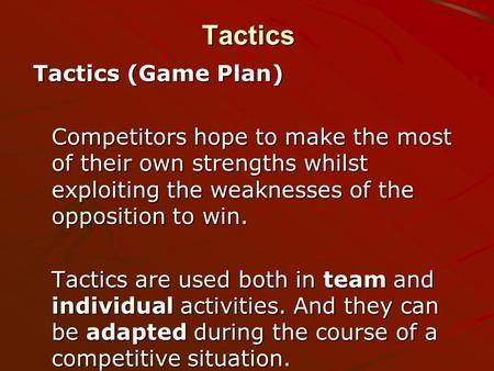 Tactics Tactics (Game Plan) Competitors hope to make the most of their own strengths whilst exploiting the weaknesses of the opposition to win. Tactics.