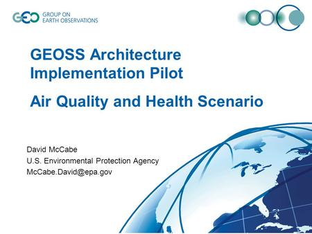 GEOSS Architecture Implementation Pilot Air Quality and Health Scenario David McCabe U.S. Environmental Protection Agency