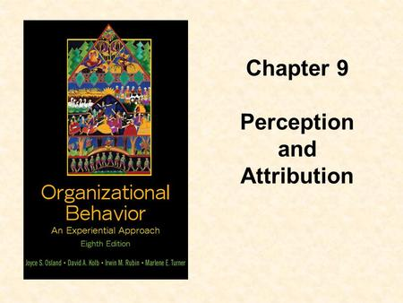 Chapter 9 Perception and Attribution. Objectives  Define perception and explain the perceptual process  Identify the sources of misinterpretation in.