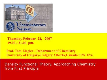 Prof. Tom Ziegler - Department of Chemistry University of Calgary-Calgary,Alberta,Canada T2N 1N4 Density Functional Theory. Approaching Chemistry from.