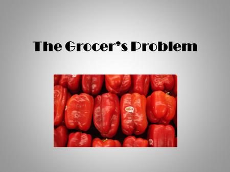 The Grocer's Problem.