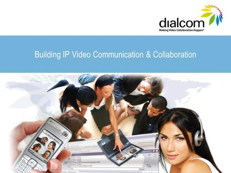 Building IP Video Communication & Collaboration. dialcom provides real-time video communication, collaboration and multimedia sharing capabilities over.