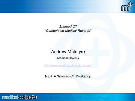 "Archetypes in HL7 2.x Snomed-CT ""Computable Medical Records"" Andrew McIntyre Medical-Objects  NEHTA Snomed-CT Workshop."