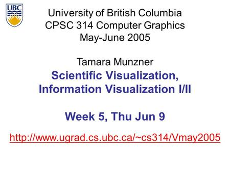 University of British Columbia CPSC 314 Computer Graphics May-June 2005 Tamara Munzner  Scientific Visualization,