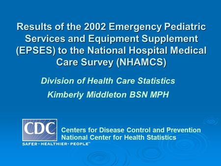 Results of the 2002 Emergency Pediatric Services and Equipment Supplement (EPSES) to the National Hospital Medical Care Survey (NHAMCS) Centers for Disease.