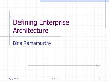 6/1/2015Ch.31 Defining Enterprise Architecture Bina Ramamurthy.