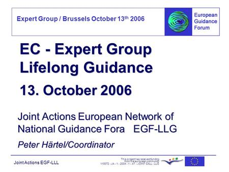 Expert Group / Brussels October 13 th 2006 This project has received funding from the european community 119372 - JA - 1 - 2004 - 1 - AT - JOINT CALL -