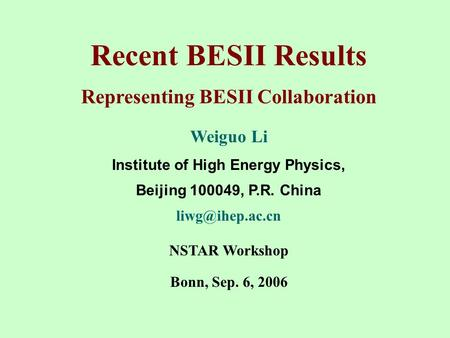 Recent BESII Results Representing BESII Collaboration Weiguo Li Institute of High Energy Physics, Beijing 100049, P.R. China NSTAR Workshop.