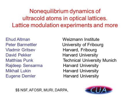 Nonequilibrium dynamics of ultracold atoms in optical lattices. Lattice modulation experiments and more Ehud Altman Weizmann Institute Peter Barmettler.