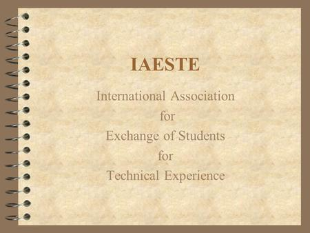 IAESTE International Association for Exchange of Students for Technical Experience.