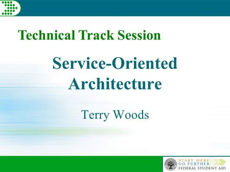 Technical Track Session Service-Oriented Architecture Terry Woods.