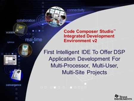 Code Composer Studio TM Integrated Development Environment v2 First Intelligent IDE To Offer DSP Application Development For Multi-Processor, Multi-User,