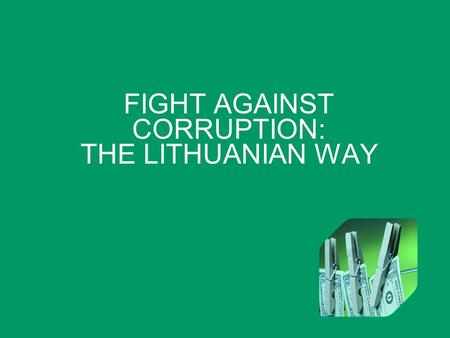 FIGHT AGAINST CORRUPTION: THE LITHUANIAN WAY. CONTENTS Factors Decision Challenges Dilemmas Priorities.