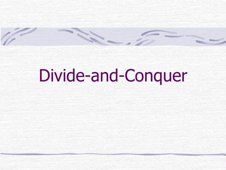 Divide-and-Conquer. 什麼是 divide-and-conquer ? Divide 就是把問題分割 Conquer 則是把答案結合起來.