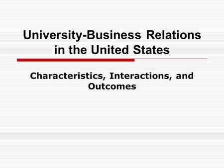 University-Business Relations in the United States Characteristics, Interactions, and Outcomes.