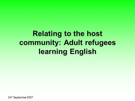 24 th September 2007 Relating to the host community: Adult refugees learning English.