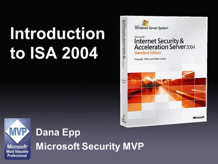 Introduction to ISA 2004 Dana Epp Microsoft Security MVP.