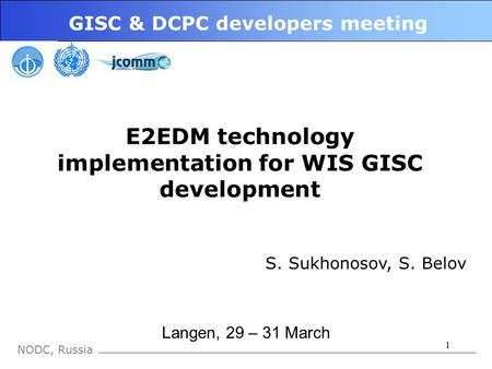 1 NODC, Russia GISC & DCPC developers meeting Langen, 29 – 31 March E2EDM technology implementation for WIS GISC development S. Sukhonosov, S. Belov.
