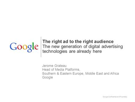 The right ad to the right audience The new generation of digital advertising technologies are already here Jerome Grateau Head of Media Platforms, Southern.