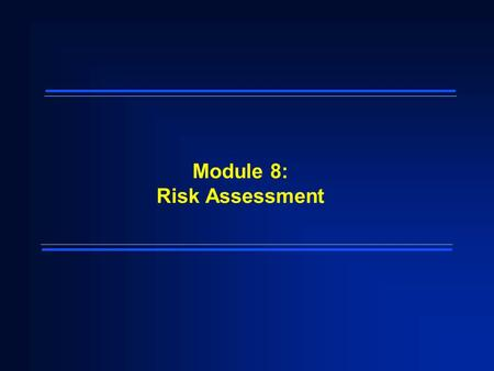 Module 8: Risk Assessment. 2 Module Objectives  Define the purpose of Superfund risk assessment  Define the four components of the human health risk.