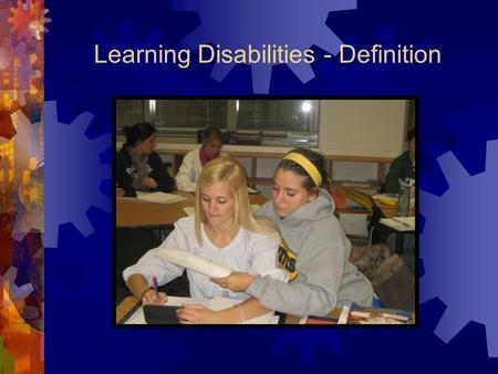 Learning Disabilities - Definition. Learning Disabilities  SLD means a disorder in one or more of the basic psychological processes involved in understanding.