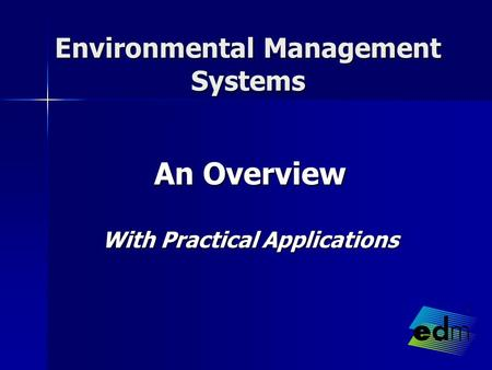 Environmental Management Systems An Overview With Practical Applications.