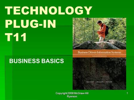 Copyright 2008 McGraw-Hill Ryerson 1 TECHNOLOGY PLUG-IN T11 BUSINESS BASICS.