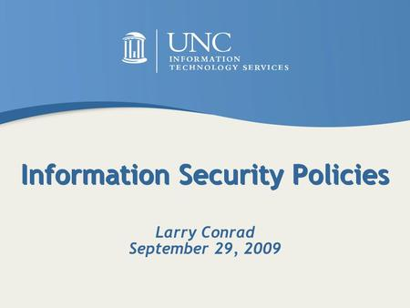 Information Security Policies Larry Conrad September 29, 2009.