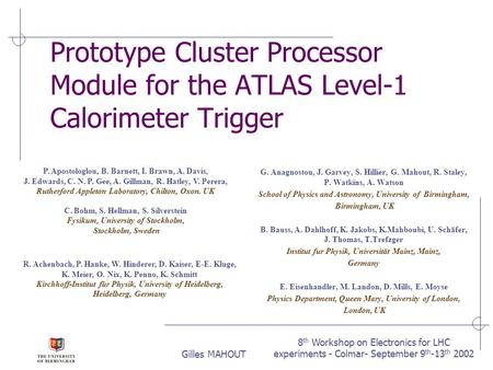 8 th Workshop on Electronics for LHC experiments - Colmar- September 9 th -13 th 2002Gilles MAHOUT Prototype Cluster Processor Module for the ATLAS Level-1.