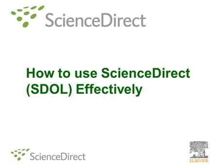 How to use ScienceDirect (SDOL) Effectively. Publishes over a quarter of the world's full text scientific, technical and medical (STM) articles – Journals.